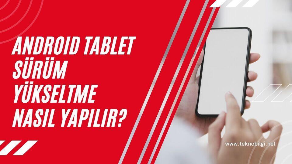 Android Tablet Sürüm Yükseltme Nasıl Yapılır ?