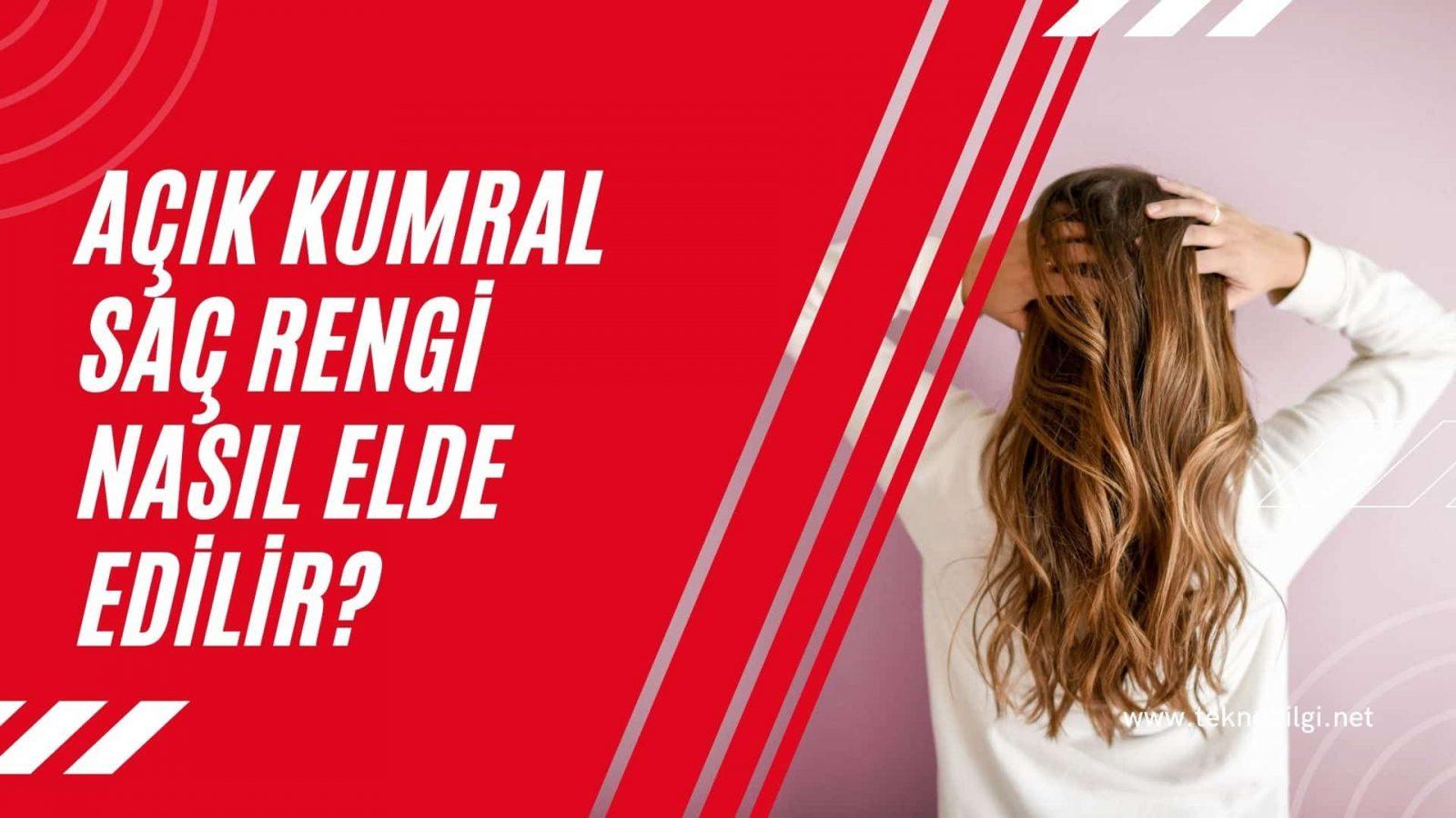 Açık Kumral Saç Rengi Nasıl Elde Edilir, Açık Kumral Saç Rengi Nasıl Elde Edilir ?