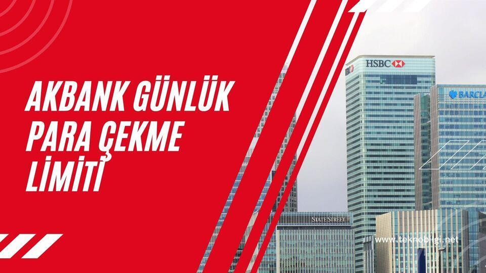 Akbank Günlük Para Çekme Limiti 2021