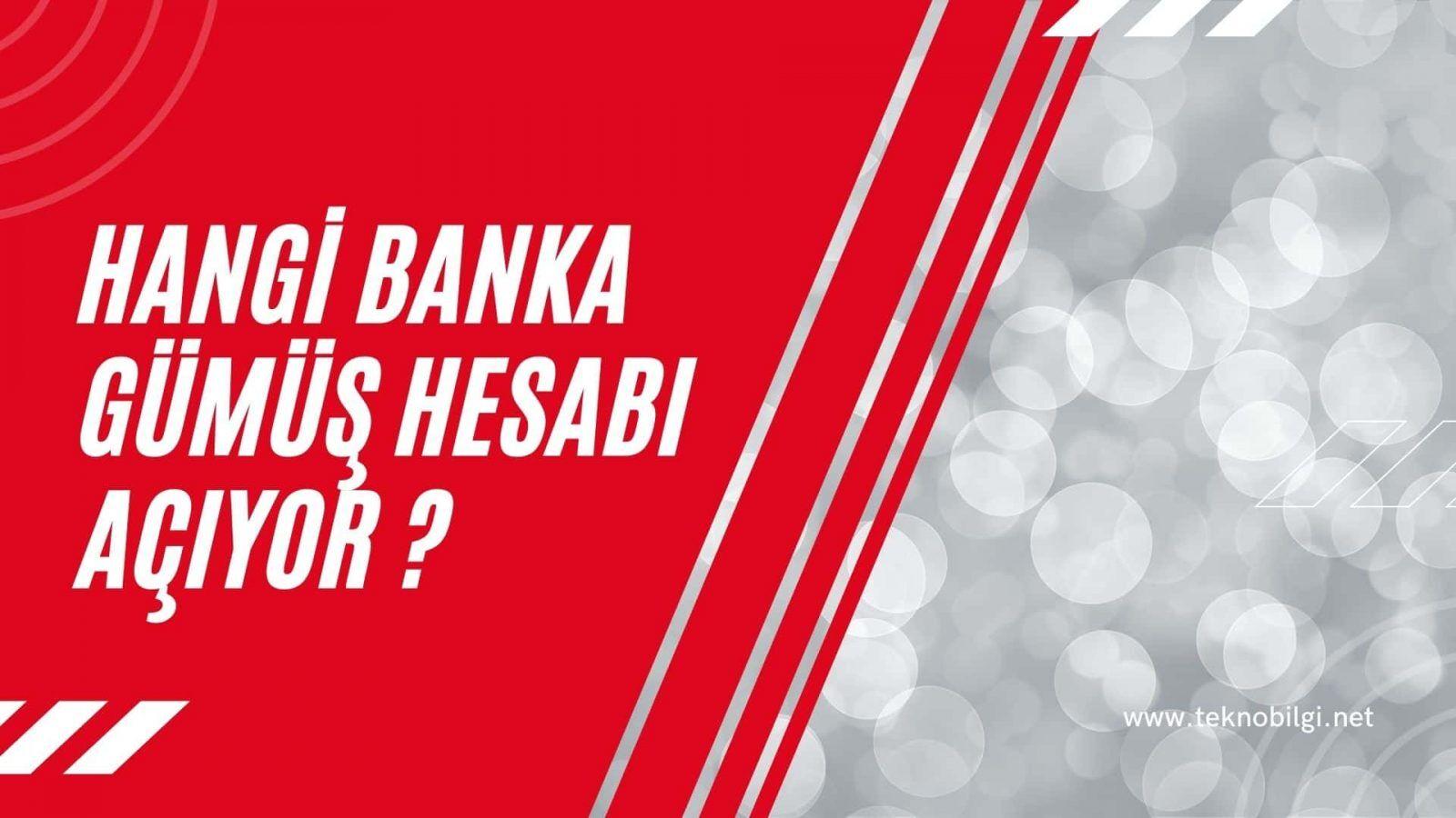 Hangi Banka Gümüş Hesabı Açıyor, Hangi Banka Gümüş Hesabı Açıyor ?