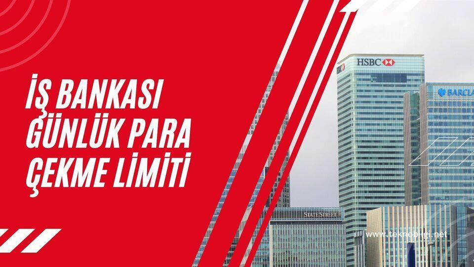 İş Bankası Günlük Para Çekme Limiti 2021