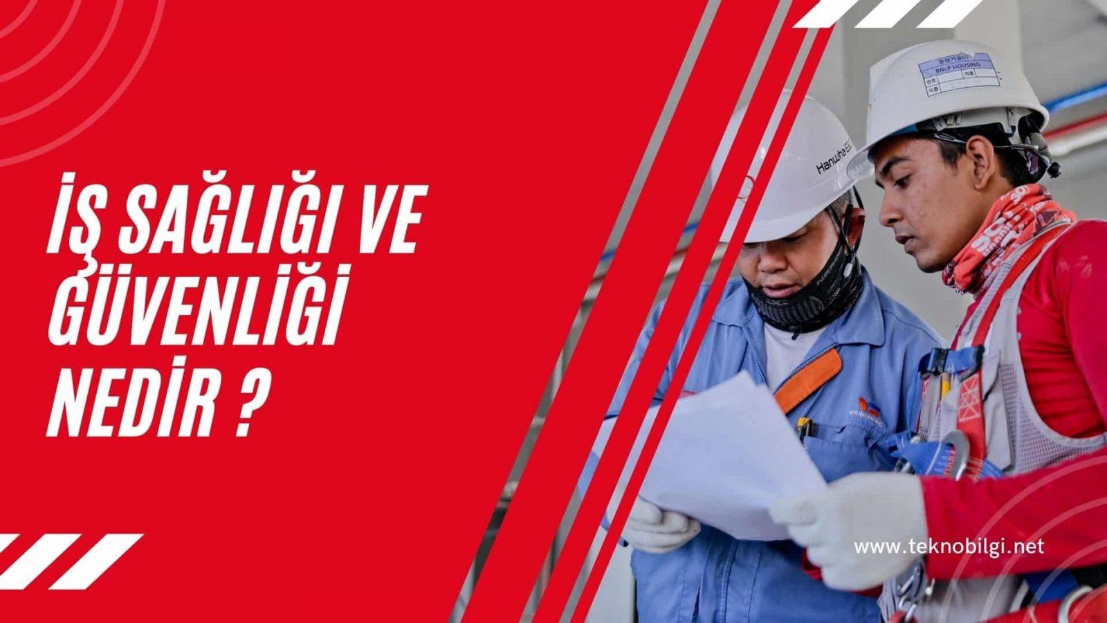 İş Sağlığı ve Güvenliği Nedir, İş Sağlığı ve Güvenliği Nedir ?
