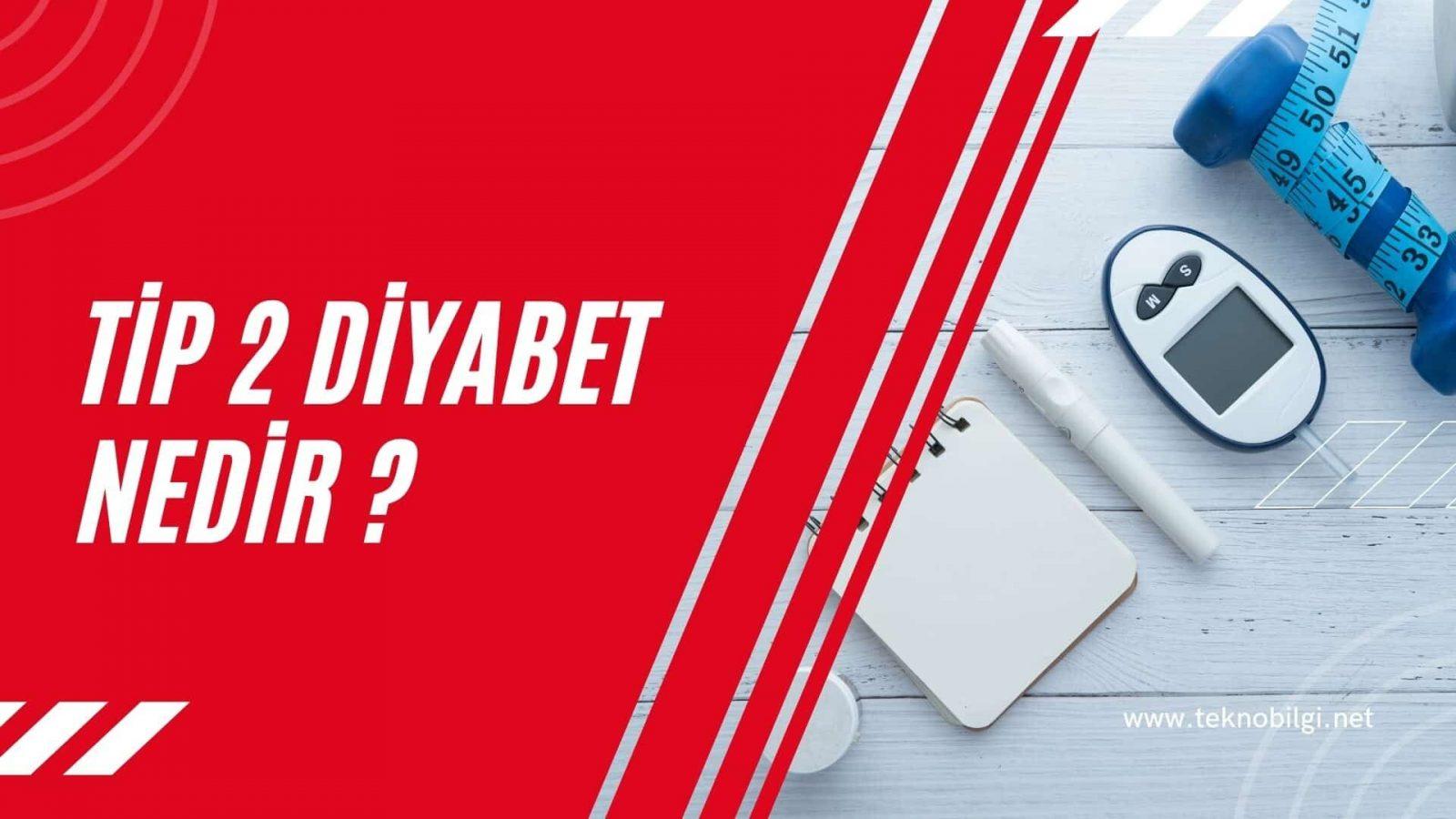 Tip 2 Diyabet Nedir, Tip 2 Diyabet Nedir ?