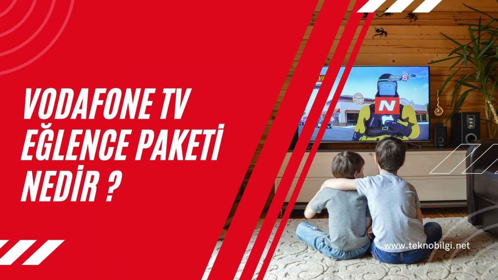 Vodafone Tv Eğlence Paketi Nedir, Vodafone Tv Eğlence Paketi Nedir ?