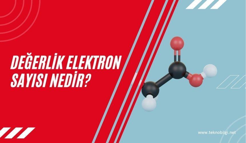 Değerlik Elektron Sayısı Nedir, Değerlik Elektron Sayısı Nedir ?