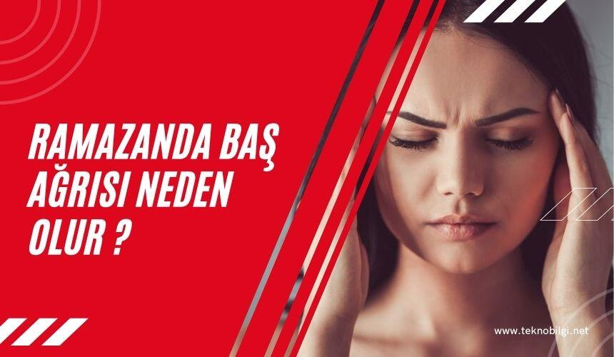 Ramazanda Baş Ağrısı Neden Olur, Ramazanda Baş Ağrısı Neden Olur ?
