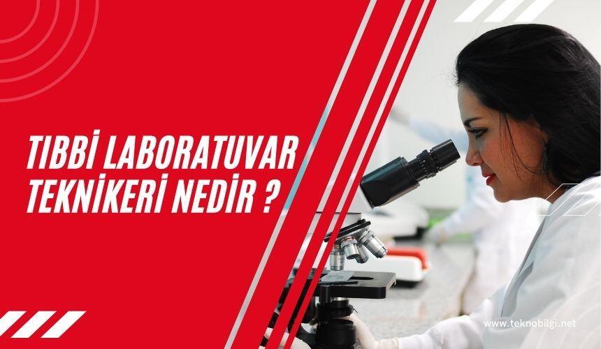 Tıbbi Laboratuvar Teknikeri Nedir, Tıbbi Laboratuvar Teknikeri Nedir ?