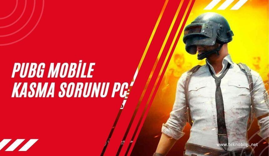 PUBG Mobile Kasma Sorunu Pc, PUBG Mobile Kasma Sorunu Pc
