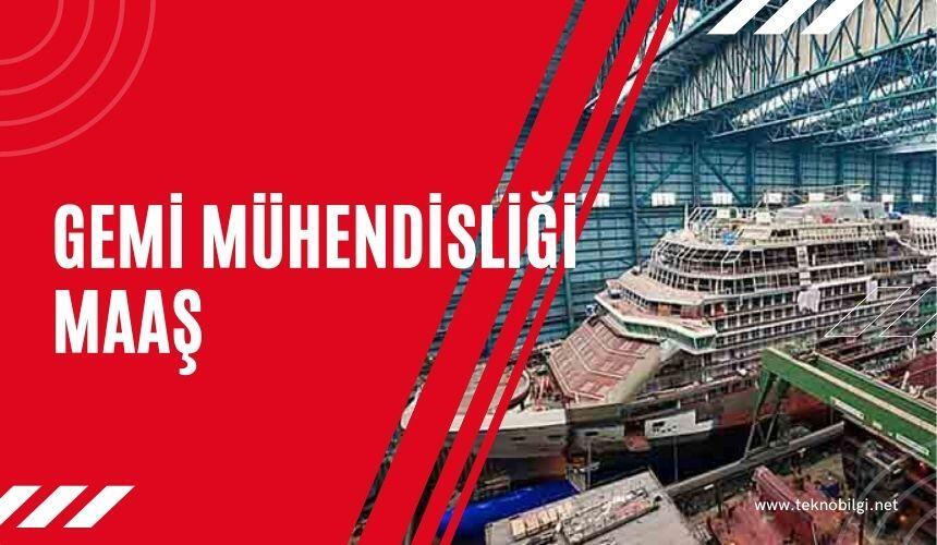 gemi mühendisliği maaş, Gemi Mühendisliği Maaş 2021 , Gemi Mühendisi Maaşı Ne Kadar ?