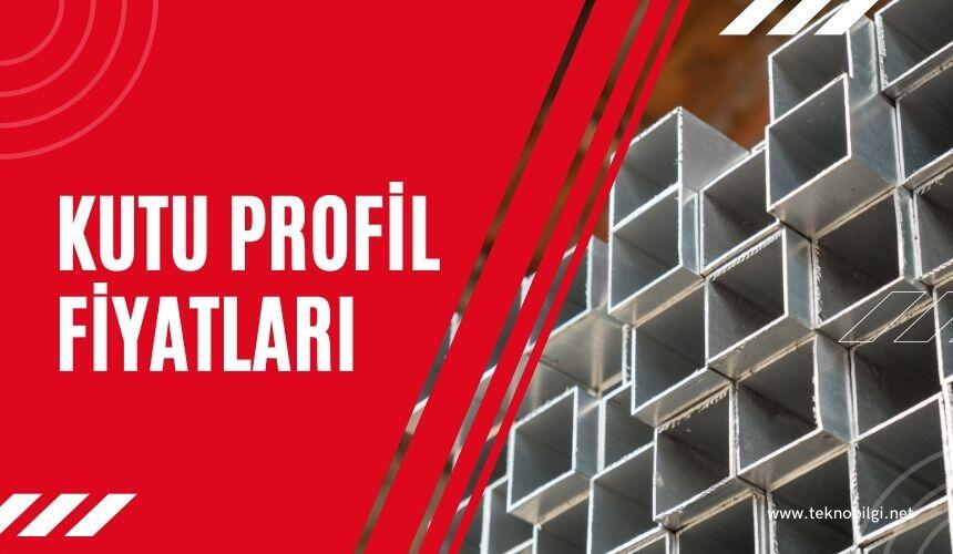 Kutu Profil Fiyatları, Kutu Profil Fiyatları 2021 , Kutu Profil Fiyatları Hesaplama