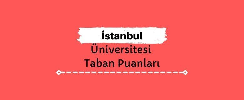 İstanbul Üniversitesi Taban Puanları 2021 ve Başarı Sıralamaları